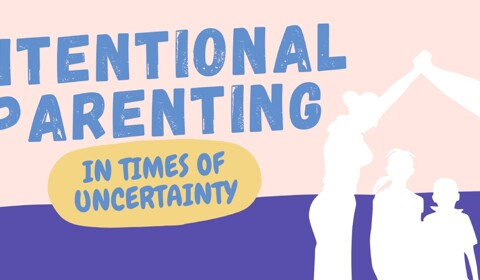 Intentional Parenting in times of Uncertainty